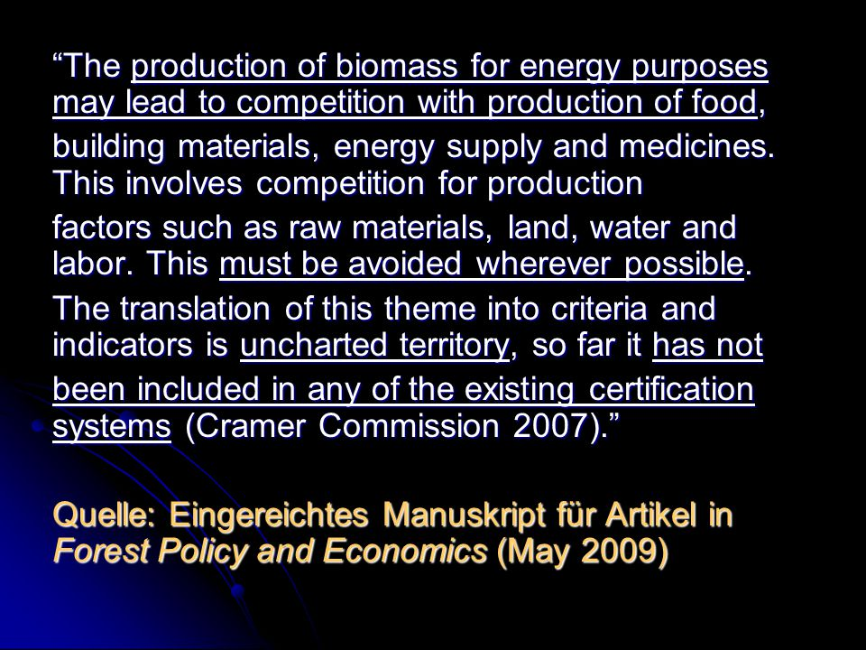 The production of biomass for energy purposes may lead to competition with production of food,