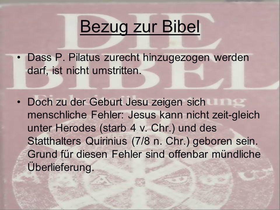 Bezug zur Bibel Dass P. Pilatus zurecht hinzugezogen werden darf, ist nicht umstritten.
