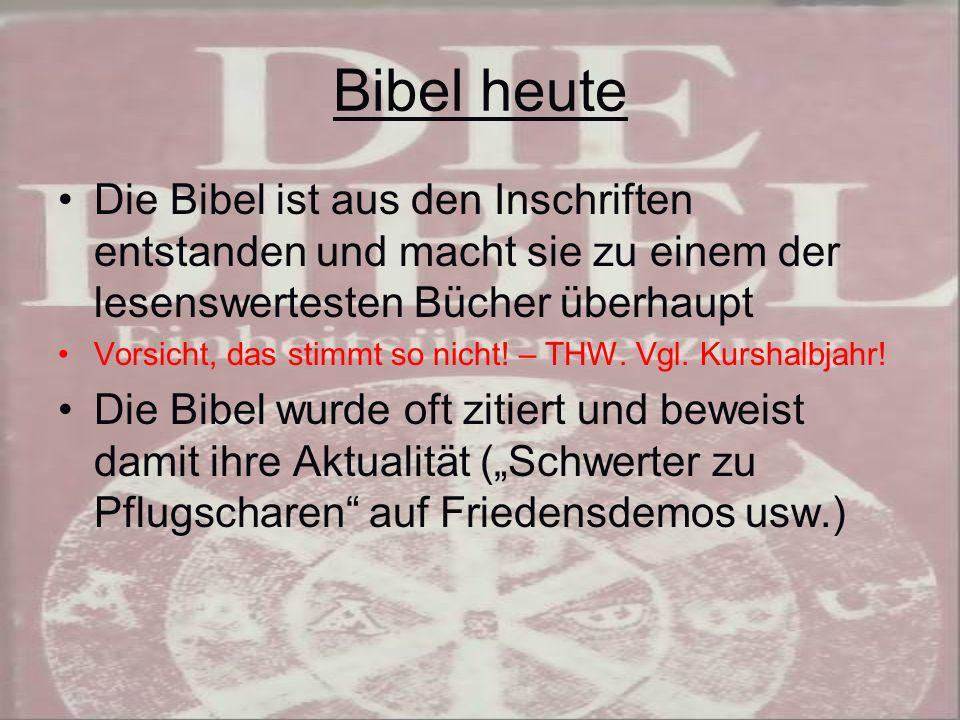 Bibel heute Die Bibel ist aus den Inschriften entstanden und macht sie zu einem der lesenswertesten Bücher überhaupt.