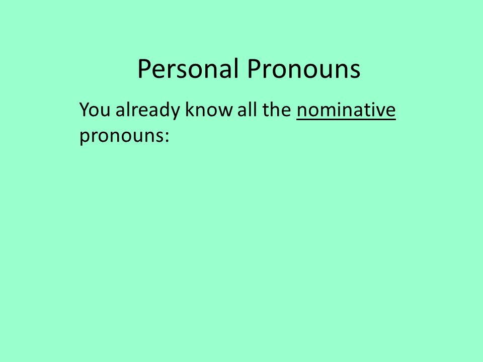 You already know all the nominative pronouns: