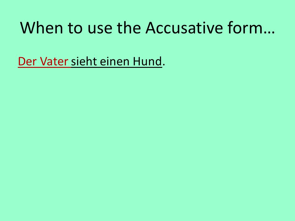 When to use the Accusative form…