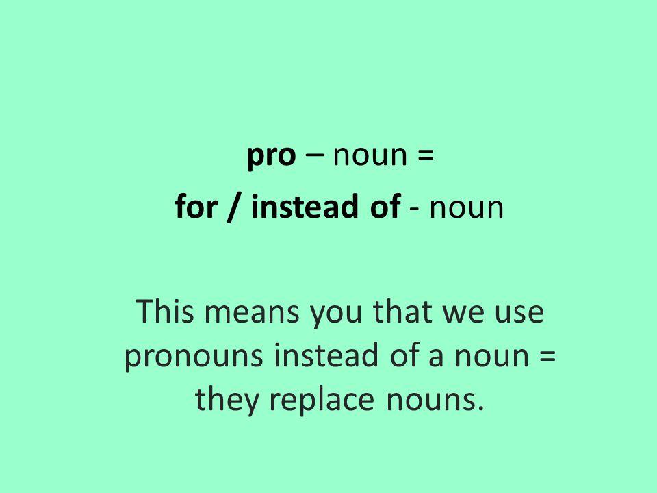 pro – noun = for / instead of - noun.