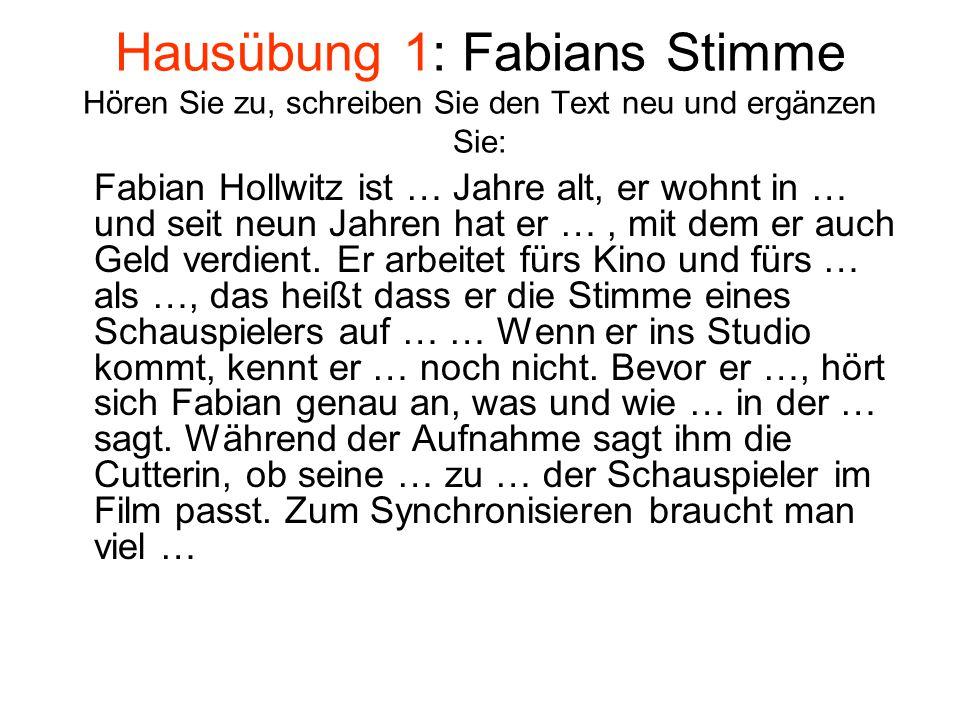 Hausübung 1: Fabians Stimme Hören Sie zu, schreiben Sie den Text neu und ergänzen Sie:
