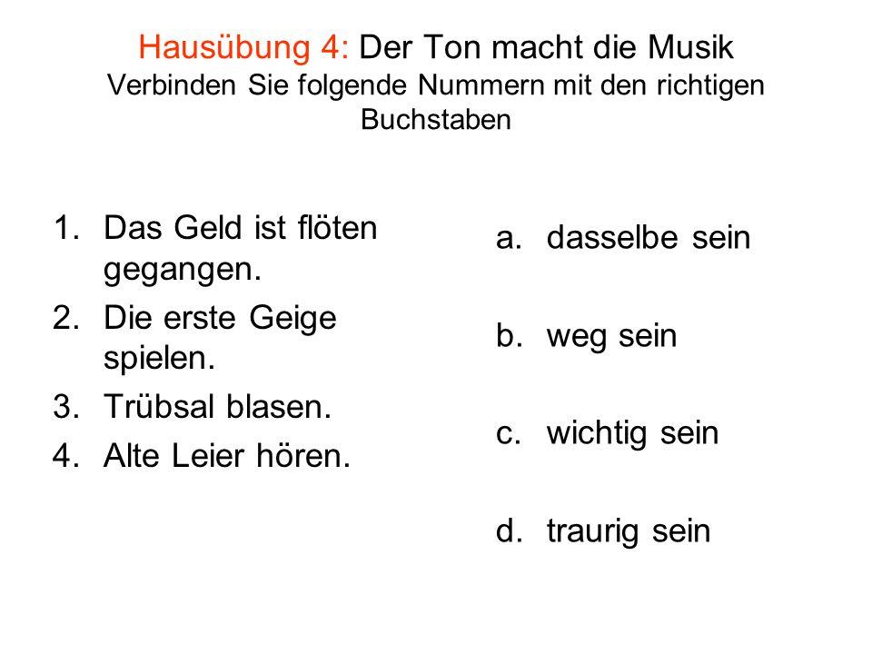 Hausübung 4: Der Ton macht die Musik Verbinden Sie folgende Nummern mit den richtigen Buchstaben