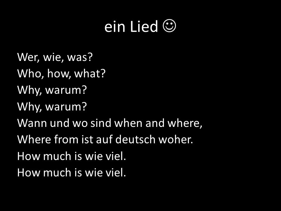 ein Lied  Wer, wie, was Who, how, what Why, warum