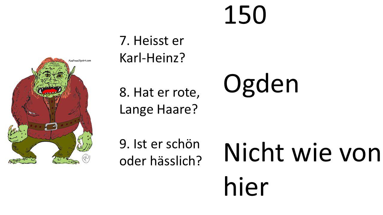 150 Ogden Nicht wie von hier 7. Heisst er Karl-Heinz