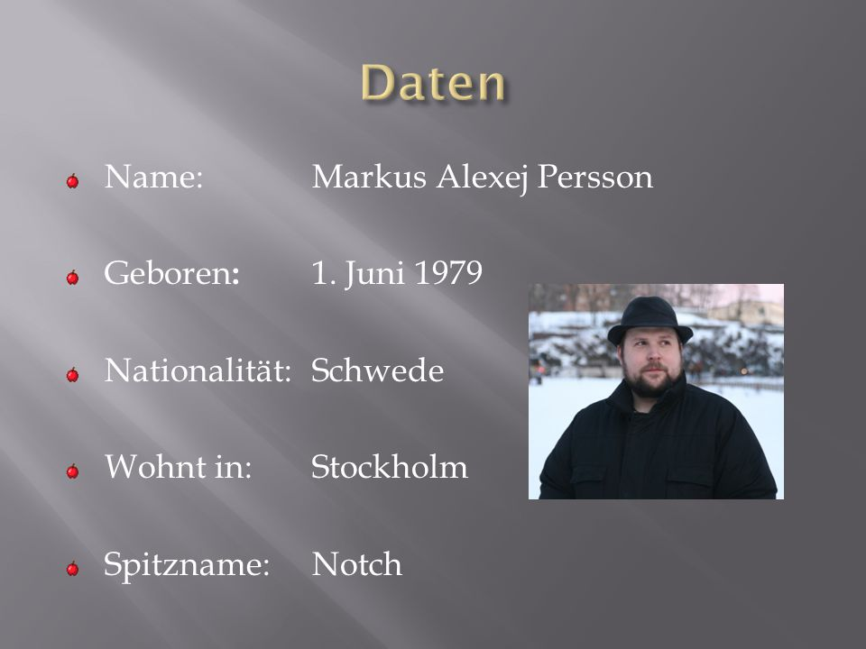 Daten Name: Markus Alexej Persson Geboren: 1. Juni 1979