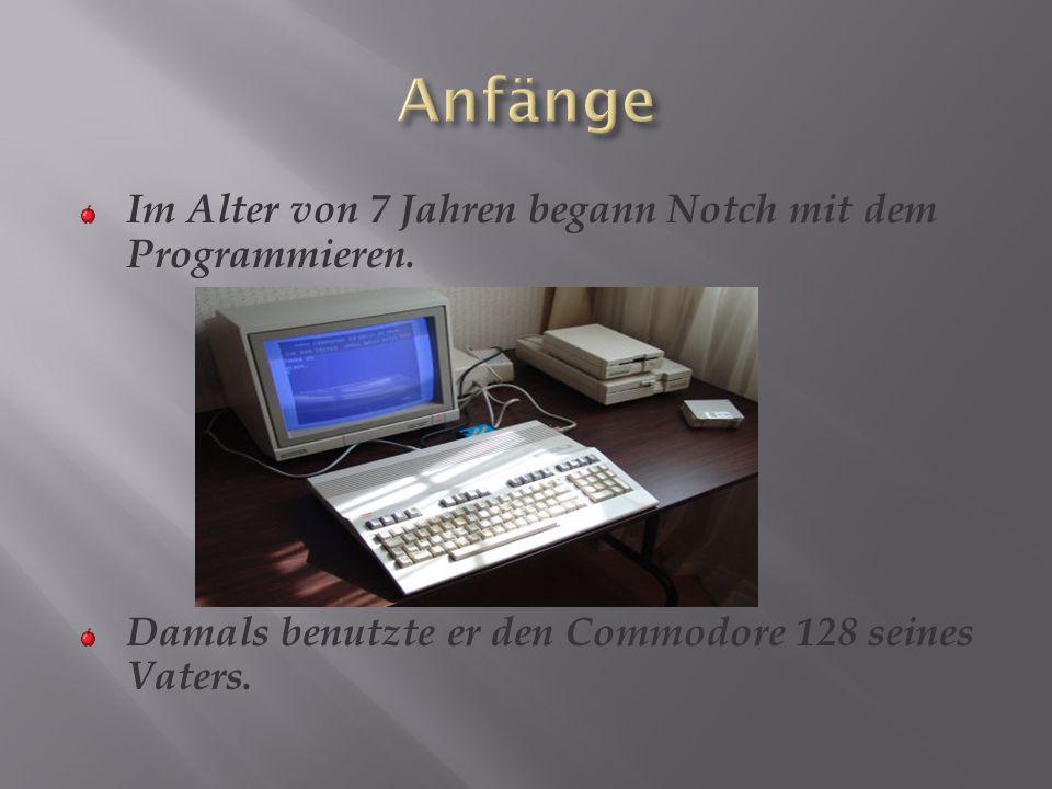 Anfänge Im Alter von 7 Jahren begann Notch mit dem Programmieren.