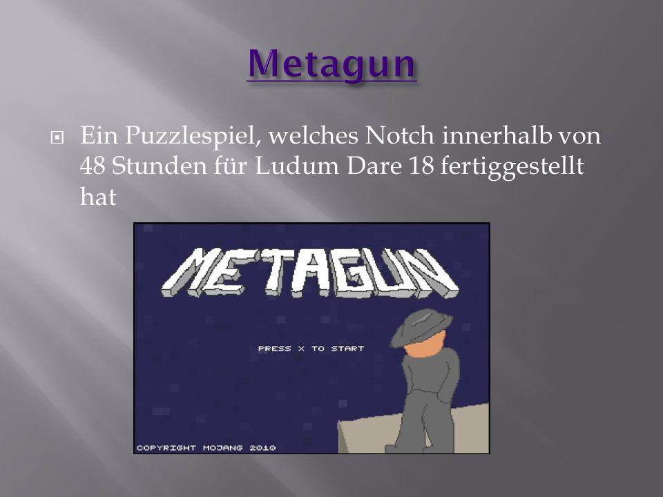 Metagun Ein Puzzlespiel, welches Notch innerhalb von 48 Stunden für Ludum Dare 18 fertiggestellt hat.