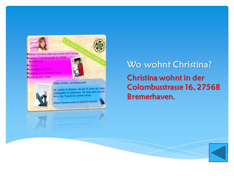 Wo wohnt Christina Christina wohnt in der Colombusstrasse 16, 27568 Bremerhaven.