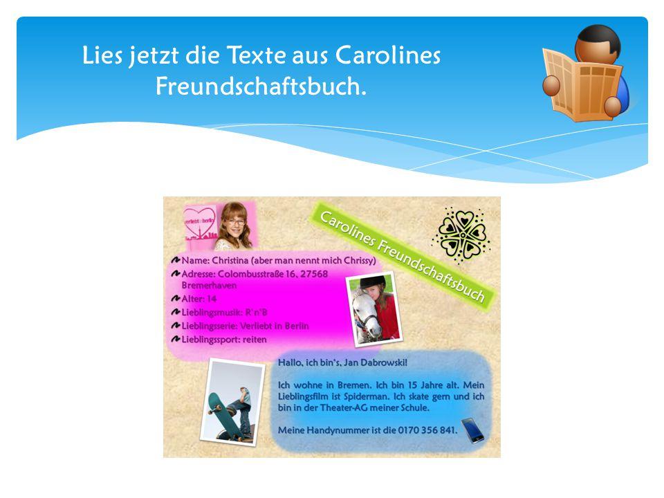 Lies jetzt die Texte aus Carolines Freundschaftsbuch.