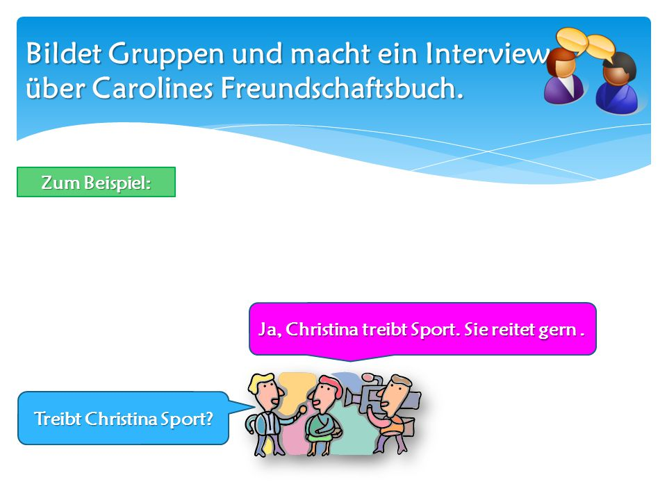 Ja, Christina treibt Sport. Sie reitet gern . Treibt Christina Sport