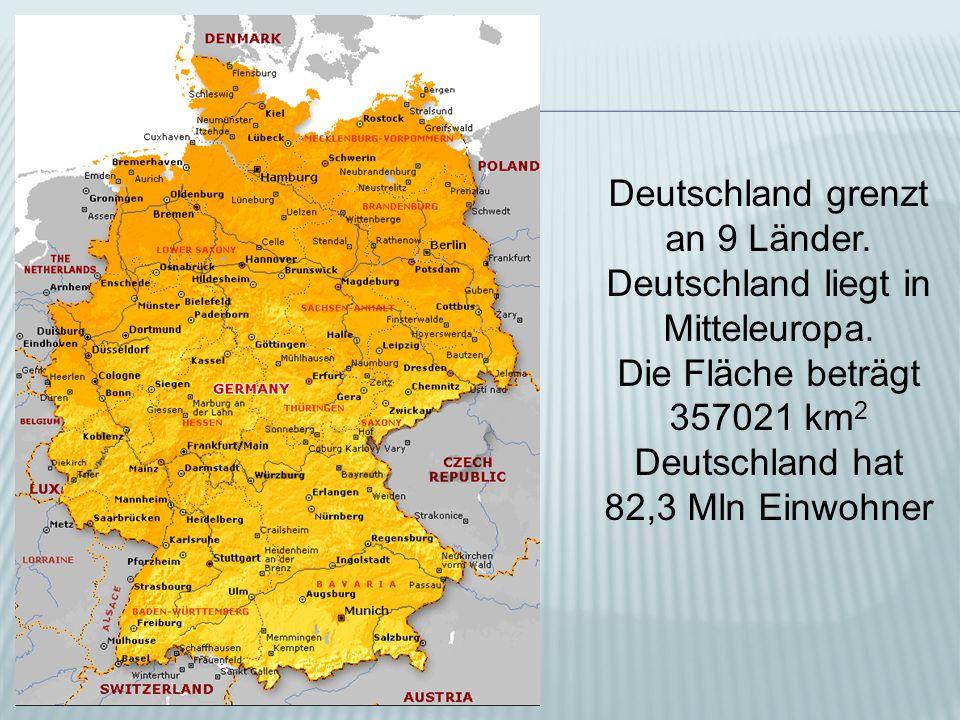 Deutschland grenzt an 9 Länder. Deutschland liegt in Mitteleuropa.