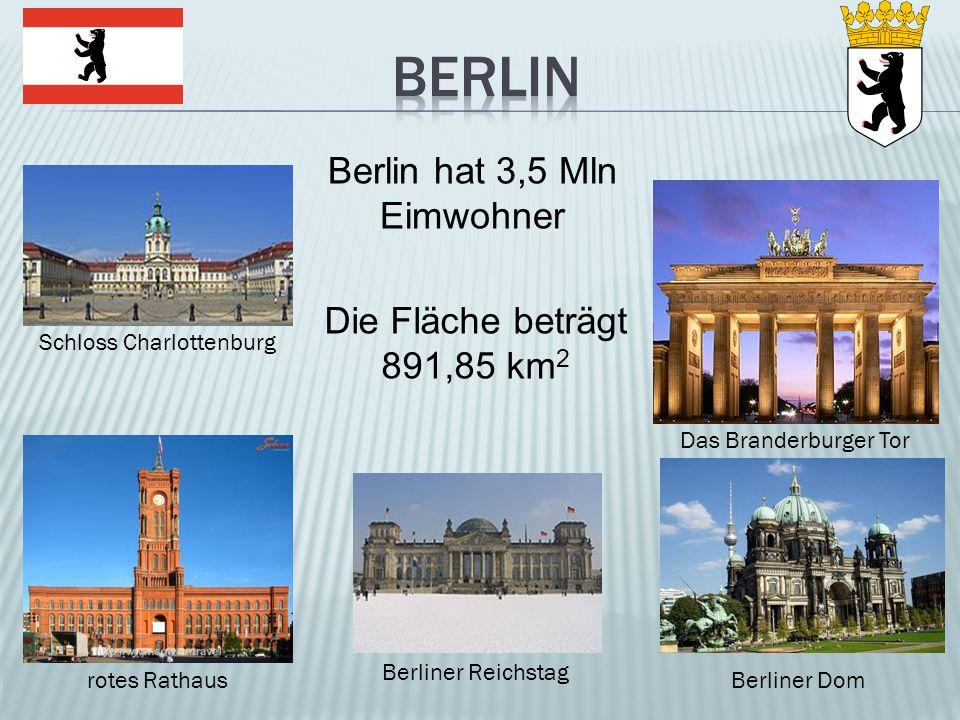 Berlin Berlin hat 3,5 Mln Eimwohner Die Fläche beträgt 891,85 km2