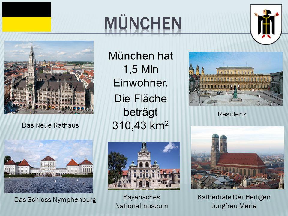 München München hat 1,5 Mln Einwohner. Die Fläche beträgt 310,43 km2