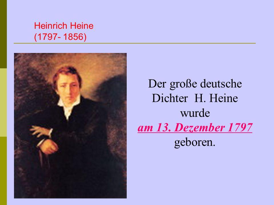 Der große deutsche Dichter H. Heine wurde