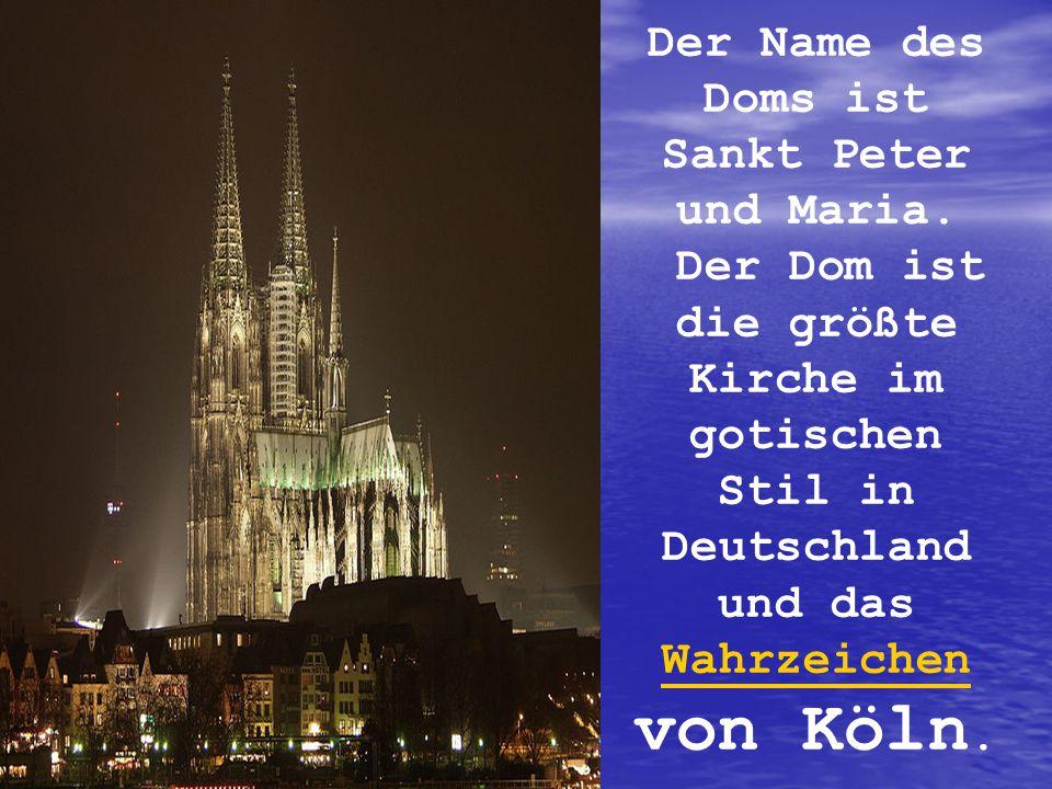 Der Name des Doms ist Sankt Peter und Maria.