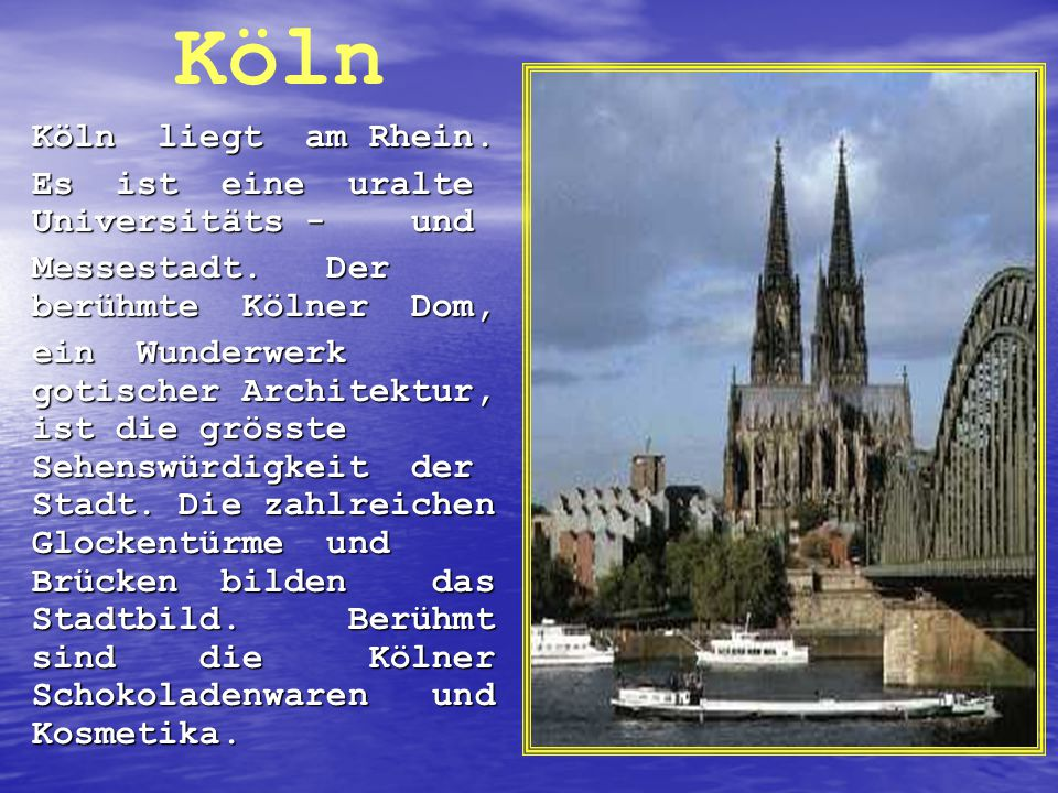 Köln Köln liegt am Rhein. Es ist eine uralte Universitäts - und