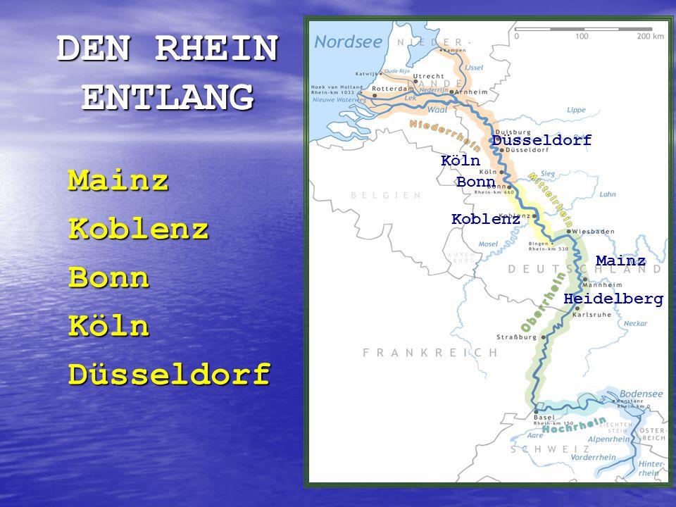 DEN RHEIN ENTLANG Mainz Koblenz Bonn Köln Düsseldorf Düsseldorf Köln