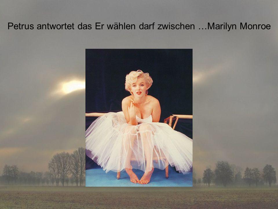 Petrus antwortet das Er wählen darf zwischen …Marilyn Monroe