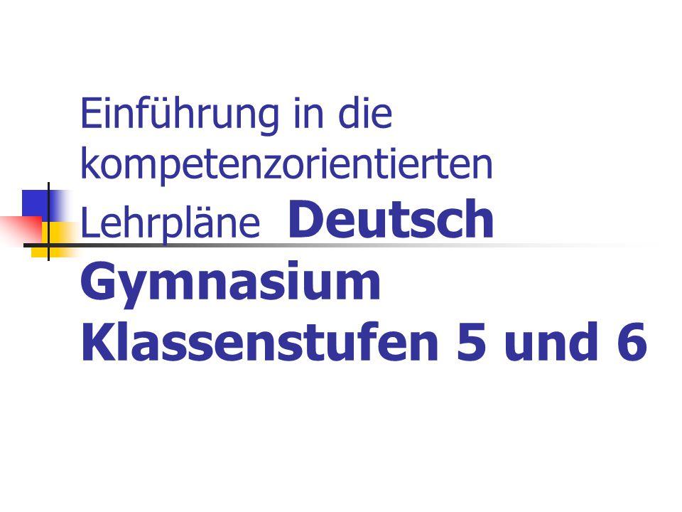Einführung in die kompetenzorientierten Lehrpläne Deutsch Gymnasium Klassenstufen 5 und 6