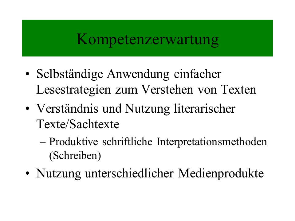 Kompetenzerwartung Selbständige Anwendung einfacher Lesestrategien zum Verstehen von Texten. Verständnis und Nutzung literarischer Texte/Sachtexte.