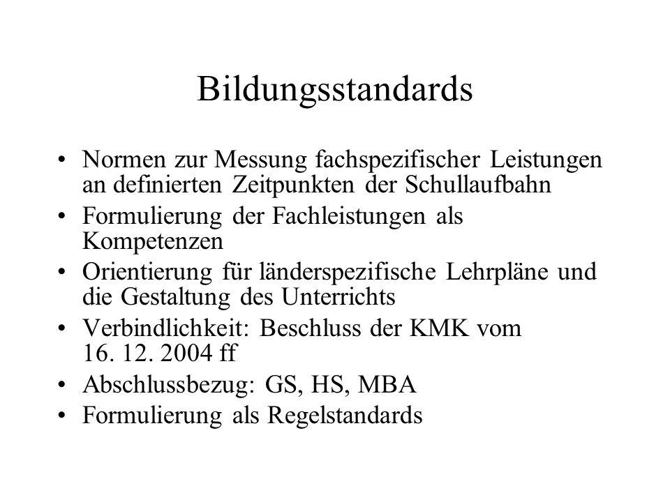 Bildungsstandards Normen zur Messung fachspezifischer Leistungen an definierten Zeitpunkten der Schullaufbahn.