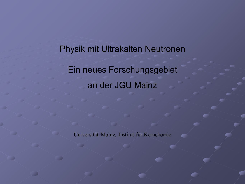 Physik mit Ultrakalten Neutronen Ein neues Forschungsgebiet