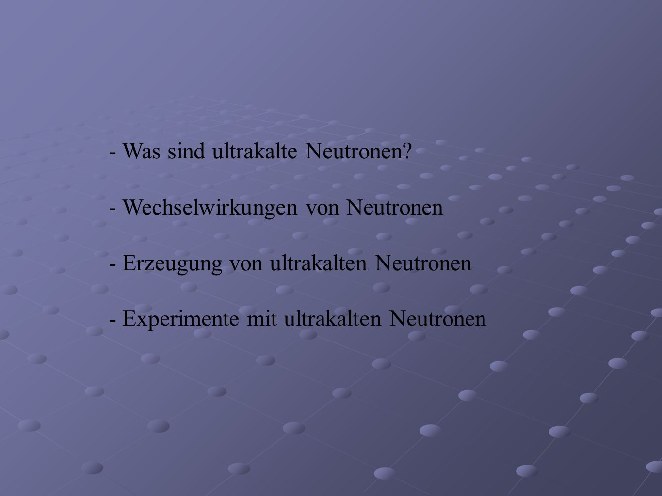 - Was sind ultrakalte Neutronen