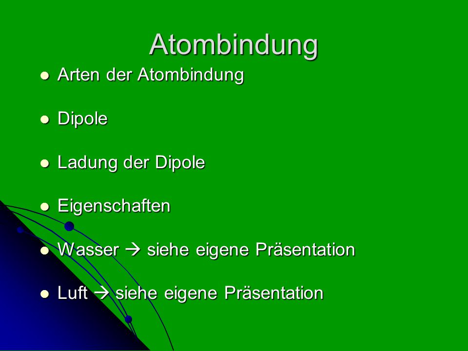 Atombindung Arten der Atombindung Dipole Ladung der Dipole