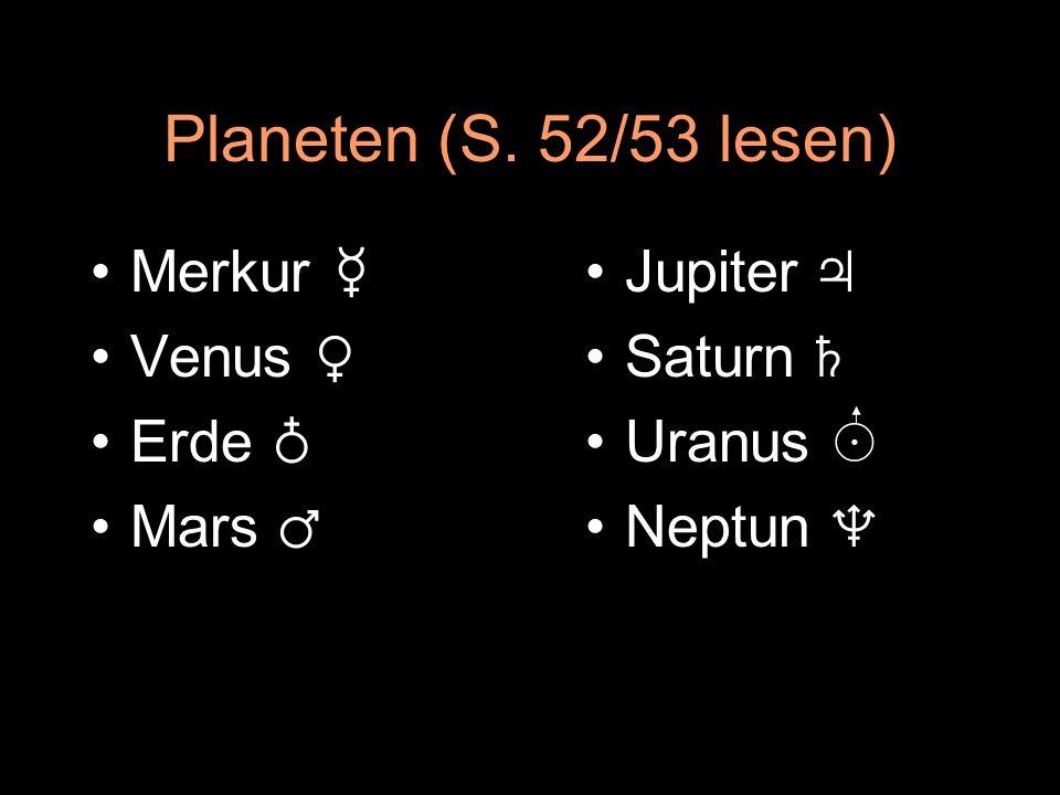 Planeten (S. 52/53 lesen) Merkur ☿ Venus ♀ Erde ♁ Mars ♂ Jupiter ♃