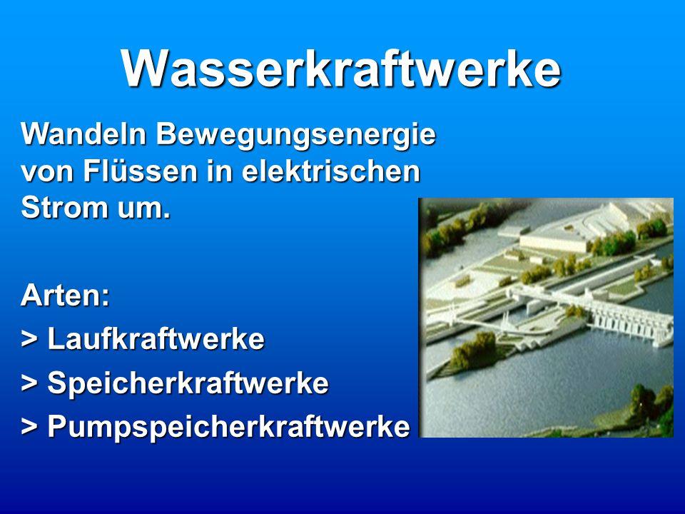 Wasserkraftwerke Wandeln Bewegungsenergie von Flüssen in elektrischen Strom um. Arten: > Laufkraftwerke.