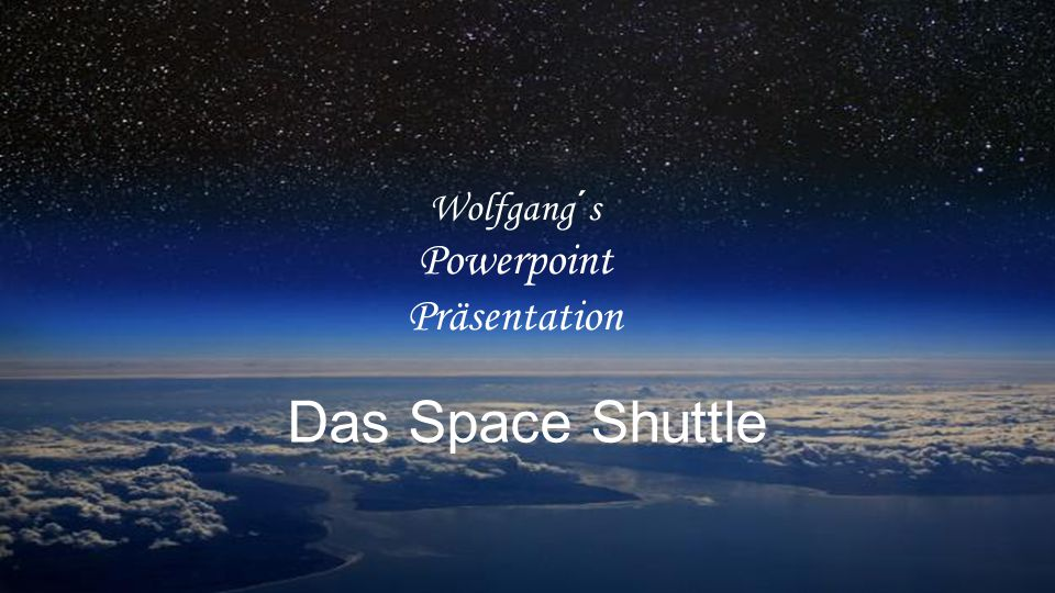 Wolfgang´s Powerpoint Präsentation Das Space Shuttle
