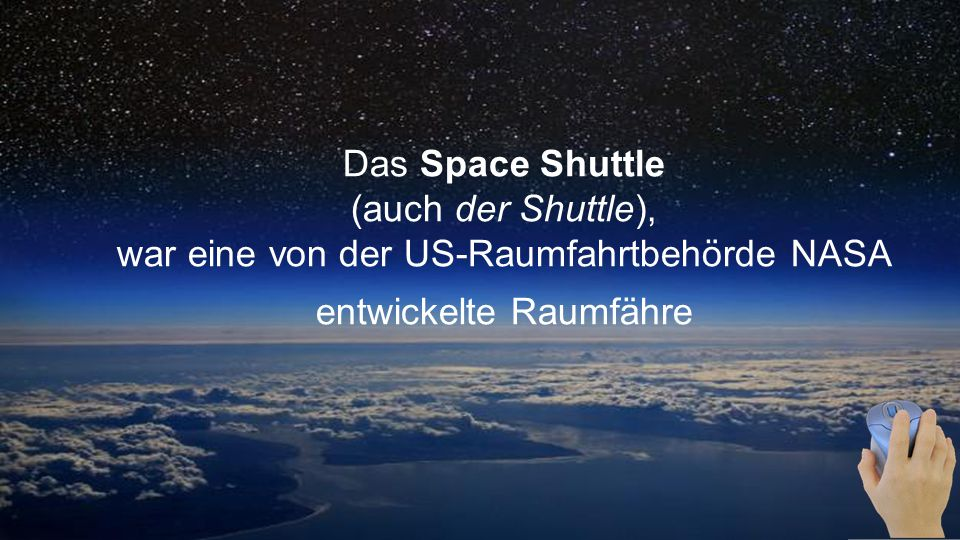 Das Space Shuttle (auch der Shuttle), war eine von der US-Raumfahrtbehörde NASA entwickelte Raumfähre