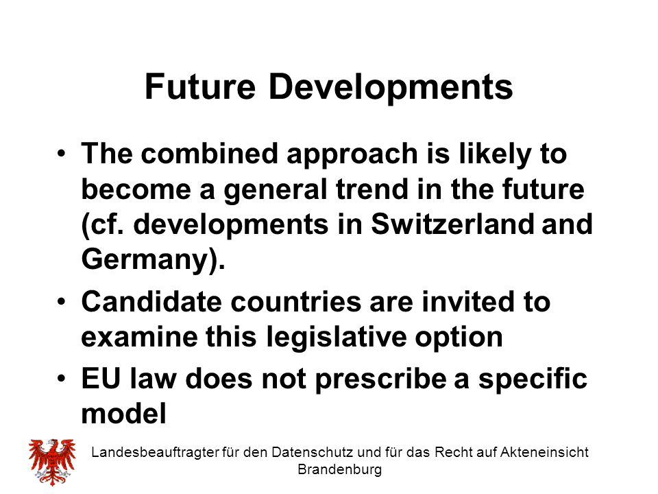 Future Developments The combined approach is likely to become a general trend in the future (cf. developments in Switzerland and Germany).