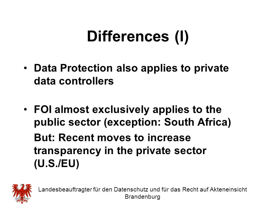Differences (I) Data Protection also applies to private data controllers.
