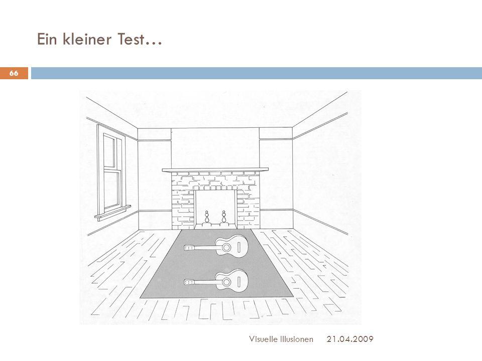 Ein kleiner Test… Visuelle Illusionen 21.04.2009