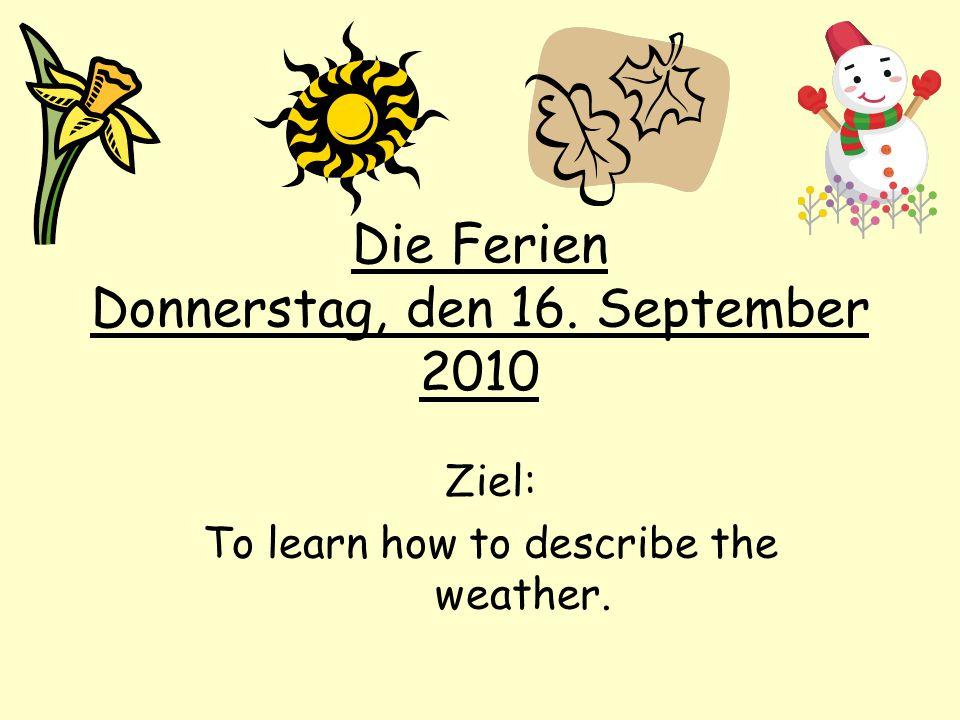 Die Ferien Donnerstag, den 16. September 2010