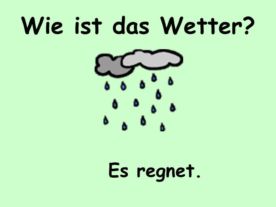 Wie ist das Wetter Es regnet.