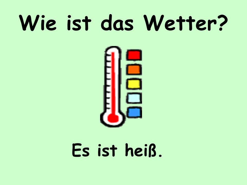 Wie ist das Wetter Es ist heiß.