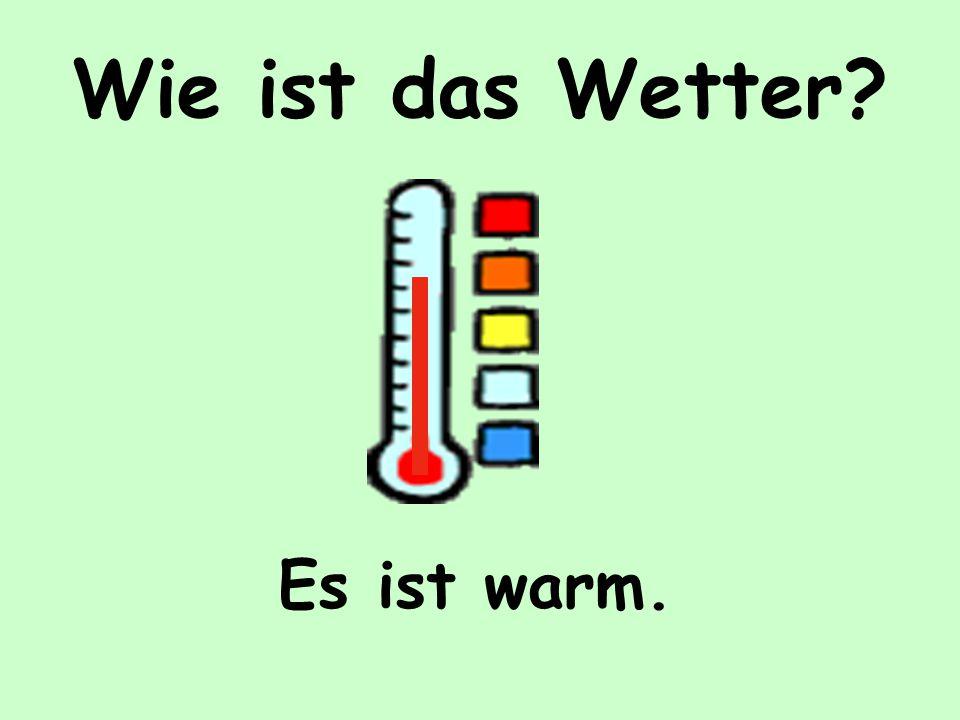 Wie ist das Wetter Es ist warm.