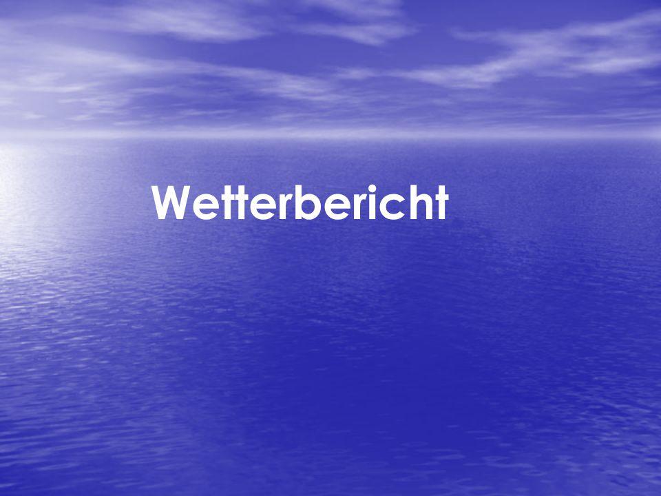Wetterbericht Versch. Arten .. Gefühlte temperatur, regenwahrscheinlichkeit