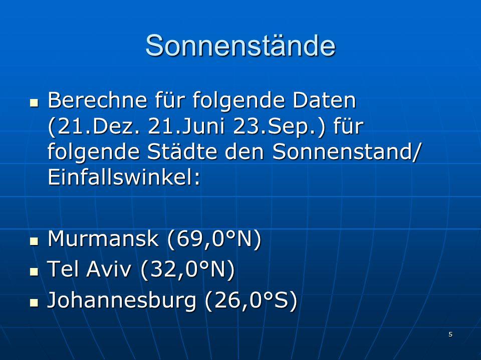Sonnenstände Berechne für folgende Daten (21.Dez. 21.Juni 23.Sep.) für folgende Städte den Sonnenstand/ Einfallswinkel:
