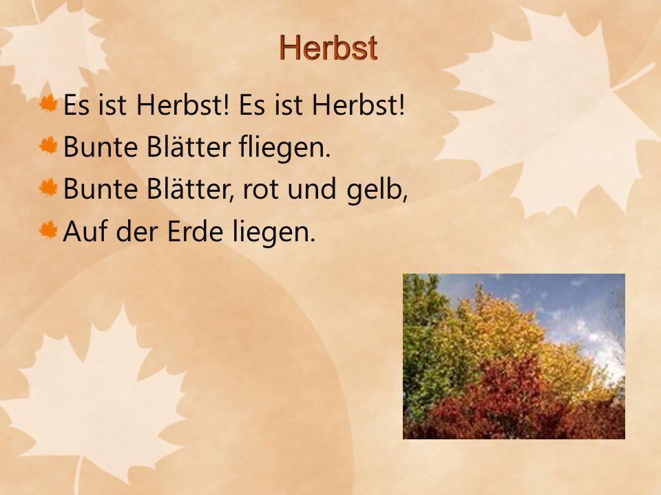 Herbst Es ist Herbst! Es ist Herbst! Bunte Blätter fliegen.