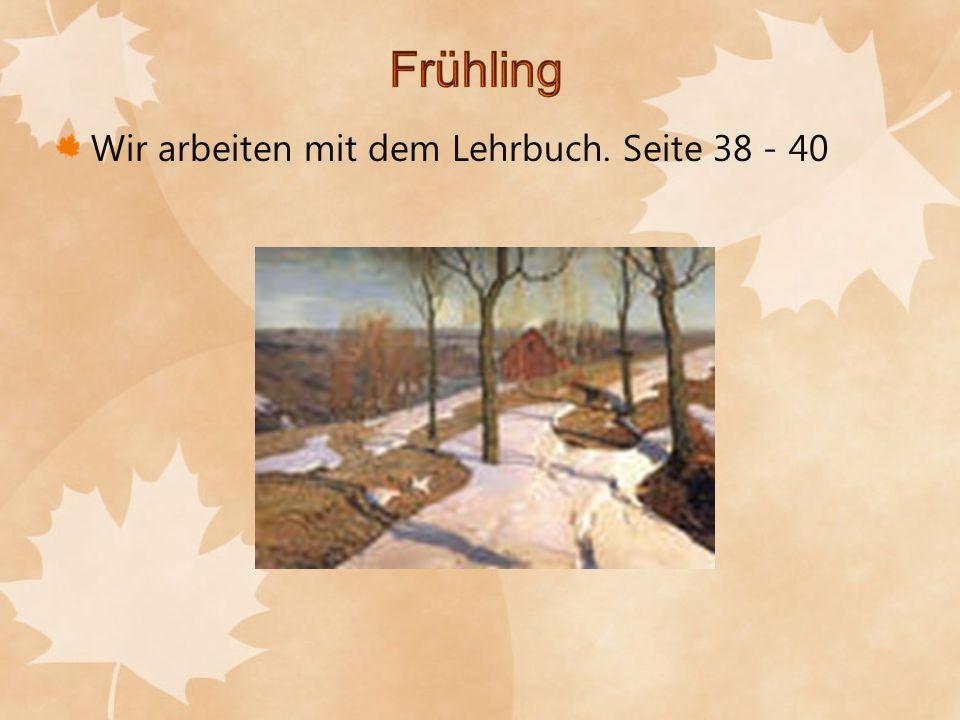 Frühling Wir arbeiten mit dem Lehrbuch. Seite 38 - 40