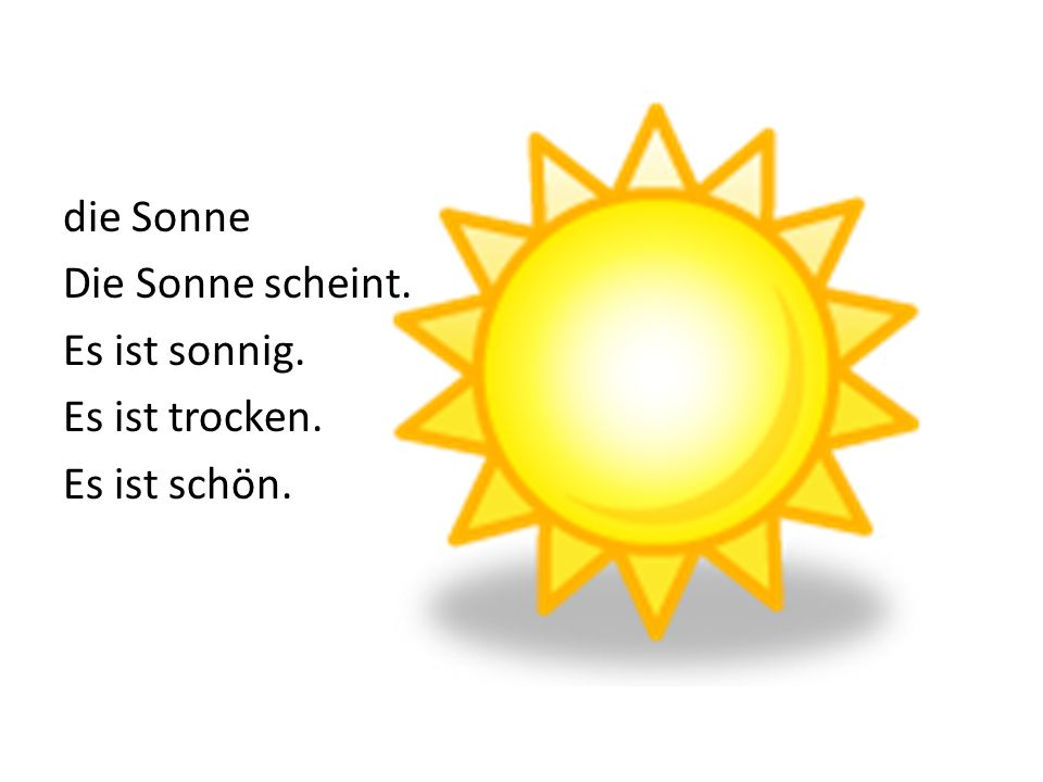 die Sonne Die Sonne scheint. Es ist sonnig. Es ist trocken