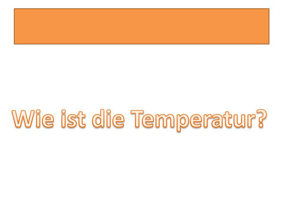 Wie ist die Temperatur