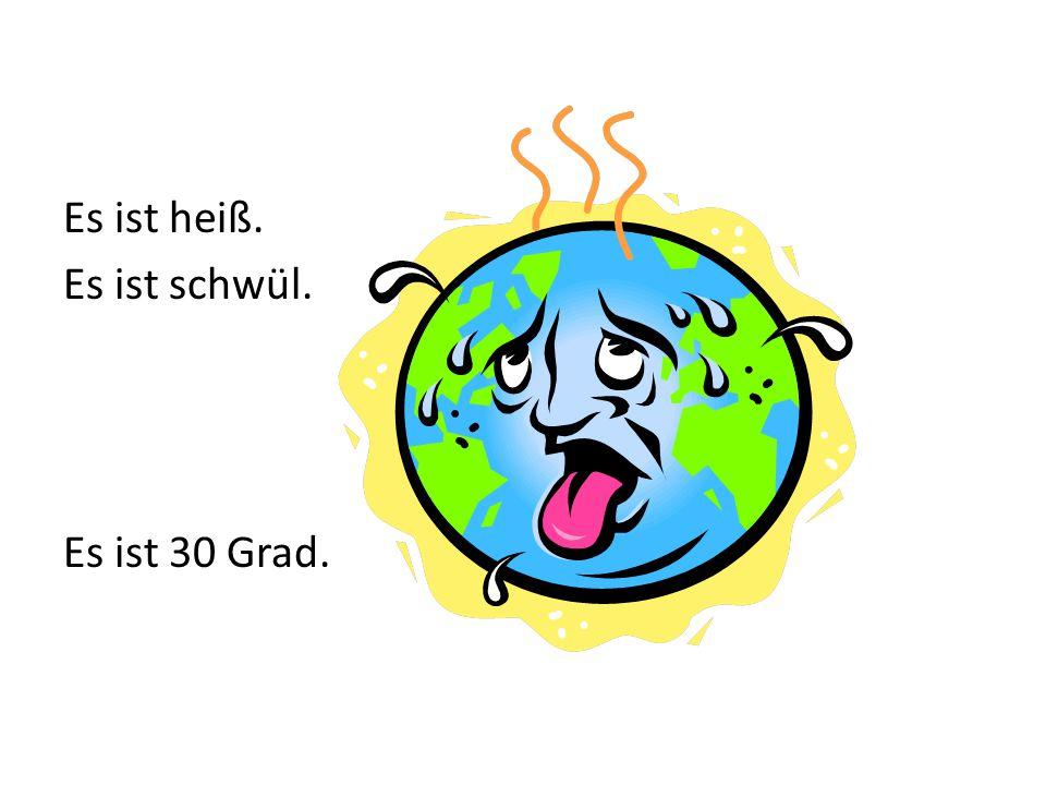 Es ist heiß. Es ist schwül. Es ist 30 Grad.