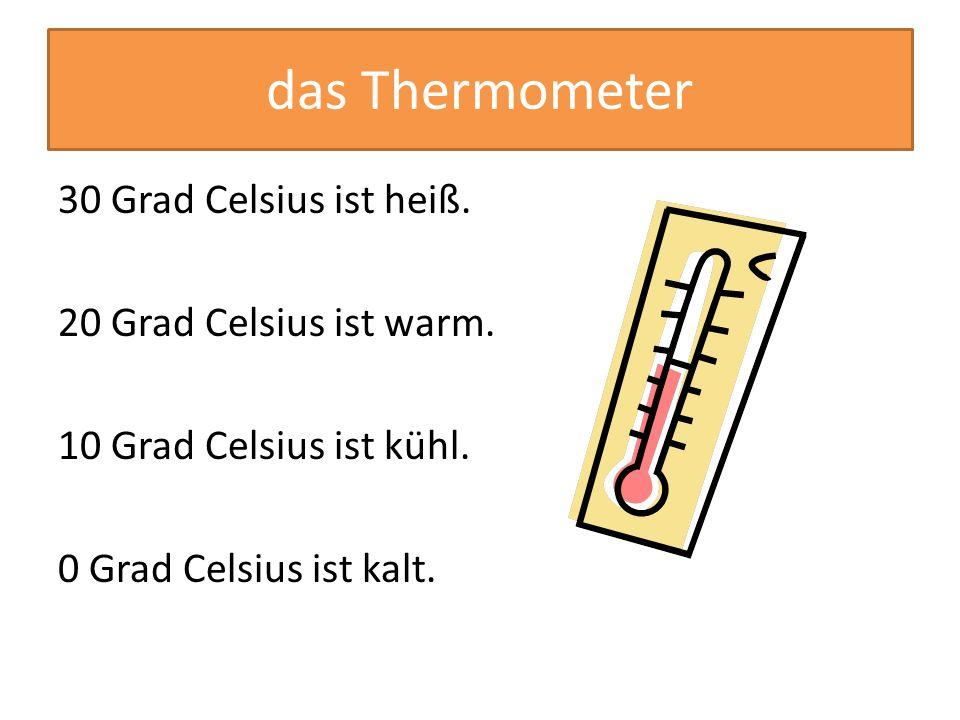 das Thermometer 30 Grad Celsius ist heiß. 20 Grad Celsius ist warm.