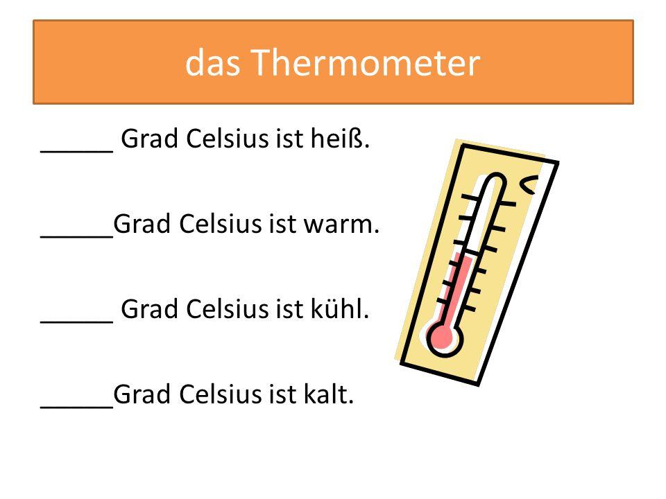 das Thermometer _____ Grad Celsius ist heiß. _____Grad Celsius ist warm.